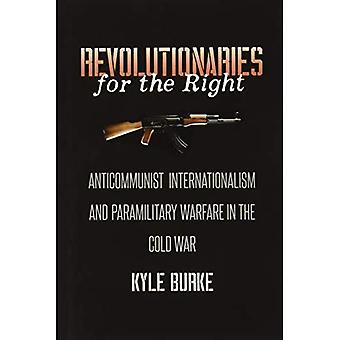 Revolutionaries for the Right: Anticommunist Internationalism and Paramilitary Warfare in the� Cold War (The New Cold War History)
