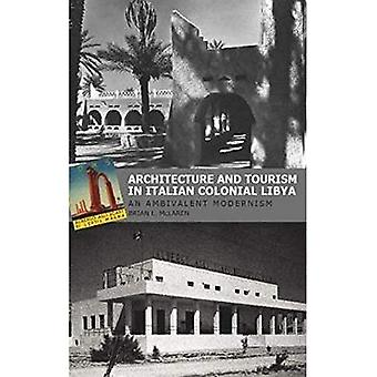 Architecture and Tourism in� Italian Colonial Libya: An� Ambivalent Modernism