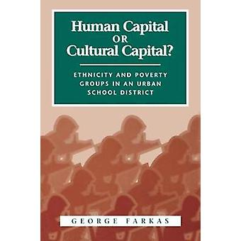 Human Capital or Cultural Capital Ethnicity and Poverty Groups in an Urban School District by Farkas & George
