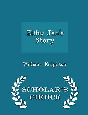 Elihu Jans Story  Scholars Choice Edition by Knighton & William