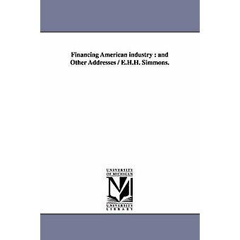 Finanzierung der amerikanischen Industrie und andere Adressen E.H.H. Simmons. von Simmons & Edward Henry Harriman