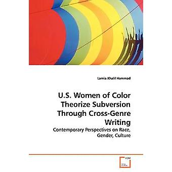 U.S. Women of Color Theorize Subversion  Through CrossGenre Writing by Hammad & Lamia Khalil