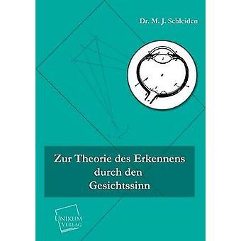 Zur Theorie Des Erkennens Durch Den Gesichtssinn de Schleiden & Matthias Jacob