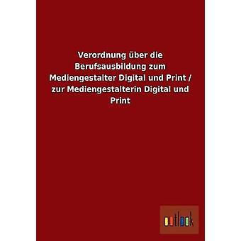 Verordnung ber die Berufsausbildung zum Mediengestalter Digital und Print  zur Mediengestalterin Digital und Print by ohne Autor