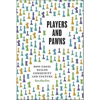 Players and Pawns - How Chess Builds Community and Culture by Gary Ala