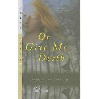 Or Give Me Death - A Novel of Patrick Henry's Family by Ann Rinaldi -