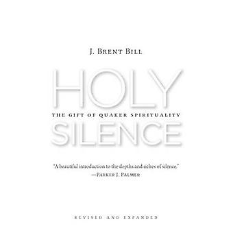 Holy Silence - The Gift of Quaker Spirituality by J. Brent Bill - 9780
