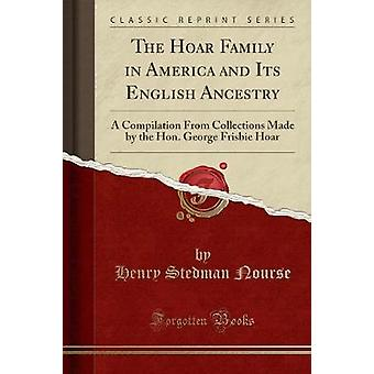 The Hoar Family in America and Its English Ancestry - A Compilation fr
