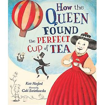 How the Queen Found the Perfect Cup of Tea by Kate Hosford - 97814677