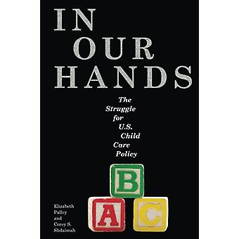 In Our Hands - The Struggle for U.S. Child Care Policy by Elizabeth Pa