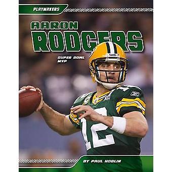 Aaron Rodgers - Super Bowl MVP by Paul Hoblin - 9781617832956 Book