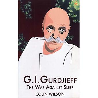 G.I. Gurdjieff - The War Against Sleep by Colin Wilson - 9781904658290