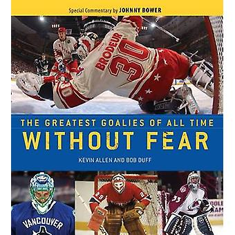 Without Fear - The Greatest Goalies of All Time by Kevin Allen - Bob D