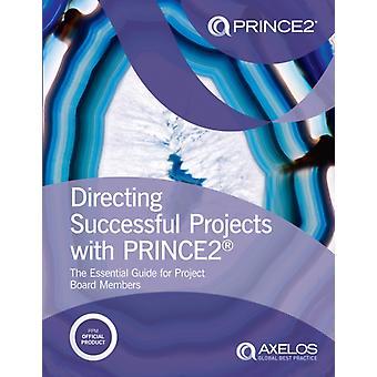 Het aansturen van succesvolle projecten met PRINCE2 de essentiële gids voor projectbestuursleden door AXELOS