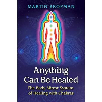 Anything Can Be Healed by Martin Brofman