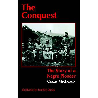 The Conquest The Story of a Negro Pioneer by Micheaux & Oscar