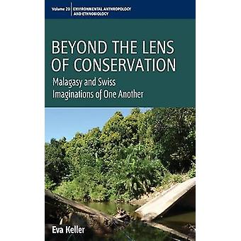 Beyond the Lens of Conservation Malagasy and Swiss Imaginations of One Another by Keller & Eva