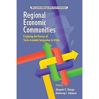 Regional Economic Communities. Exploring the Process of Socioeconomic Integration in Africa by Olutayo & Akinpelu O.