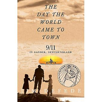 Day the World Came to Town The by DeFede & Jim
