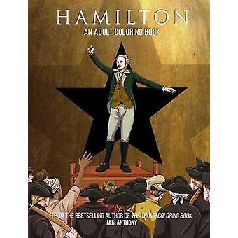Hamilton  The Adult Coloring Book by M G Anthony