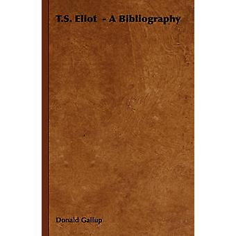 T.S. Eliot  A Bibliography by Gallup & Donald