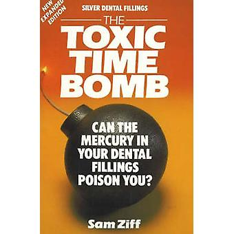 Silver Dental Fillings - The Toxic Time Bomb by Sam Ziff - 97809433582