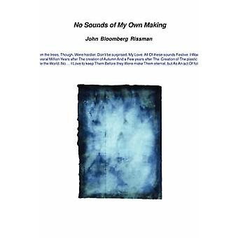 No Sounds of My Own Making by BloombergRissman & John