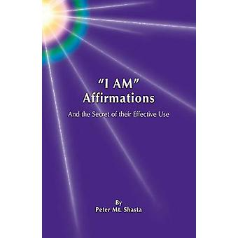 I Am Affirmations and the Secret of Their Effective Use by Mt Shasta & Peter