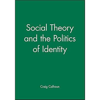 Social Theory and the Politics of Identity by Calhoun & Craig