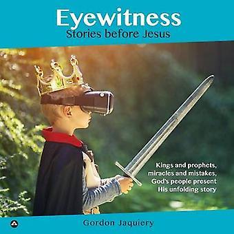 Eyewitness Stories before Jesus by Jaquiery & Gordon