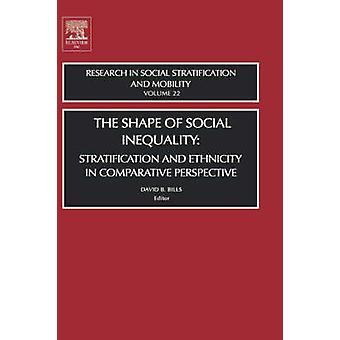 The Shape of Social Inequality Stratification and Ethnicity in Comparative Perspective by Bills & David B.