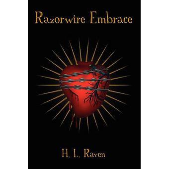 Razorwire Embrace by Raven & H. L.
