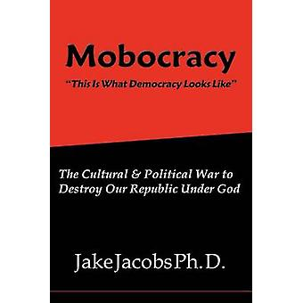 Mobocracy by Jacobs & Ph. D. Jake