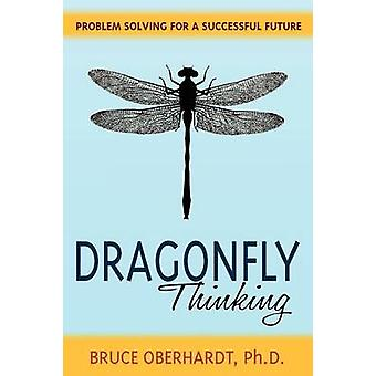 Dragonfly Thinking Problem Solving for a Successful Future by Oberhardt & Bruce