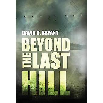 Beyond the Last Hill by Bryant & David K