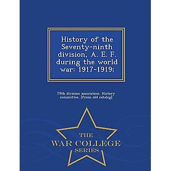 History of the Seventyninth division A. E. F. during the world war 19171919   War College Series by 79th division association. History commi