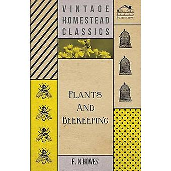 Plants and Beekeeping  An Account of Those Plants Wild and Cultivated of Value to the Hive Bee and for Honey Production in the British Isles by Howes & F. N.