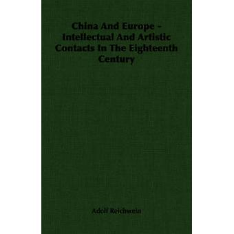 China and Europe  Intellectual and Artistic Contacts in the Eighteenth Century by Reichwein & Adolf