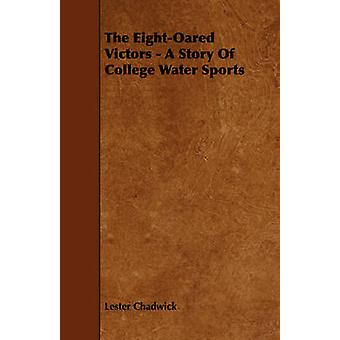 The EightOared Victors  A Story of College Water Sports by Chadwick & Lester