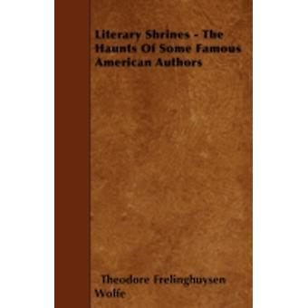 Literary Shrines  The Haunts Of Some Famous American Authors by Wolfe &  Theodore Frelinghuysen