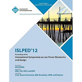 ISLPED 12 Proceedings of the International Symposium on Low Power Electronics and Design by ISLPED 12 Conference Committee