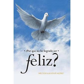 Por Que No He Logrado Ser Feliz by Nunez & Hector Luis Vente
