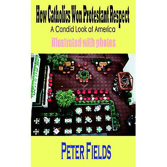 How Catholics Won Protestant Respect  A Candid Look at America by Fields & Peter