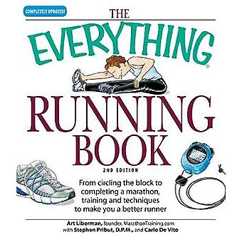 Everything Running Book From Circling the Block to Completing a Marathon Training and Techniques to Make You a Better Runner by Liberman & Art
