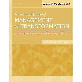 International Journal of Management and Transformation 2015 Annual Edition Vol.9 Nos.12 by Sarkar & Siddhartha
