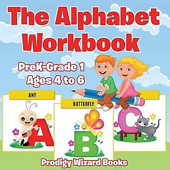 The Alphabet Workbook   PreKGrade K  Ages 4 to 6 by Prodigy Wizard