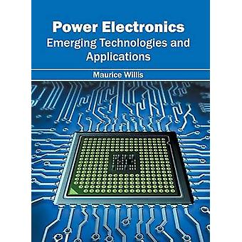 Power Electronics Emerging Technologies and Applications by Willis & Maurice
