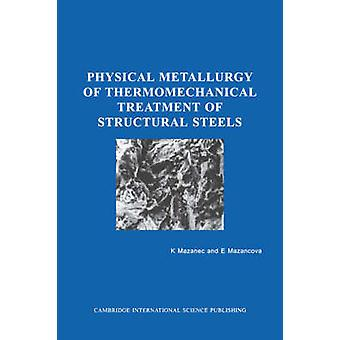 Physical Metallurgy of Thermomechanical Treatment of Structural Steels by Mazanec & Karel