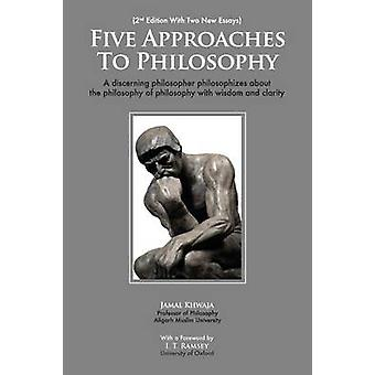 Five Approaches To Philosophy A Discerning Philosopher Philosophizes About The Philosophy Of Philosophy With Wisdom and Clarity by Khwaja & Jamal