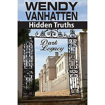 Dark Legacy Hidden Truths Volume 3 by VanHatten & Wendy